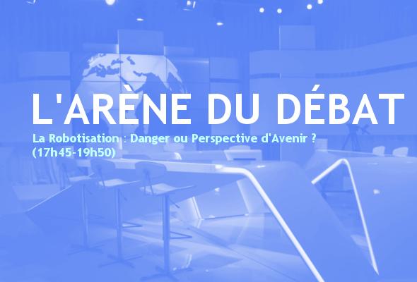 [Rediffusion] L'Arène du Débat - La Robotisation : Danger ou Perspective d'Avenir ? (17h45-19h50) 1502657980016684500